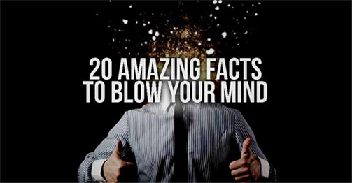20 Amazing Facts That Will Blow Your Mind